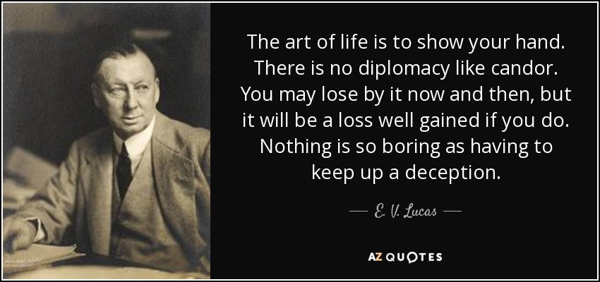 quote-the-art-of-life-is-to-show-your-hand-there-is-no-diplomacy-like-candor-you-may-lose-e-v-lucas-76-47-17