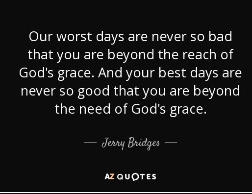 quote-our-worst-days-are-never-so-bad-that-you-are-beyond-the-reach-of-god-s-grace-and-your-jerry-bridges-37-35-10