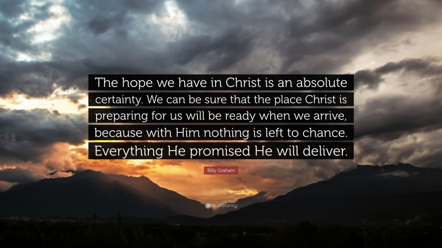 """Billy Graham Quotes On Hope Billy Graham Quote """"The Hope We Have In Christ Is An Absolute"""